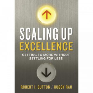 Scaling-up-excellence-Getting-to-more-without-settling-for-less-by-Robert-I-Sutton-and-Huggy-Rao-720x720